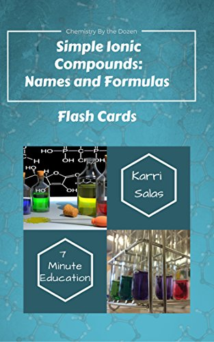 Simple Ionic Compounds Flash Cards: Names and Formulas (Chemistry by the Dozen)