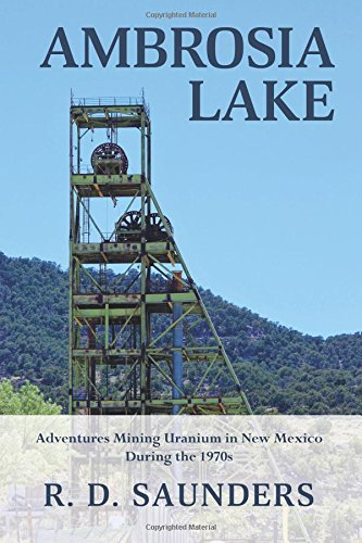 Book: Ambrosia Lake - Adventures Mining Uranium in New Mexico During the 1970s by R. D. Saunders