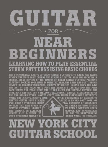 Guitar for Near Beginners: Learning How to Play Essential Strum Patterns Using Basic Chords (New York City Guitar School)