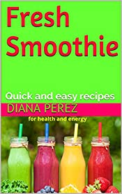 Fresh Smoothie: Quick and easy recipes
