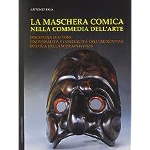 La maschera comica nella commedia dellarte: Disciplina dattore, universalità e continuità dellimprovvisa poetica della sopravvivenza (Italian Edition)