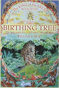 The Birthing Tree (King of the Trees Book 7) by [Burt, William D.]