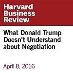 What Donald Trump Doesn't Understand about Negotiation | Deepak Malhotra,Jonathan Powell