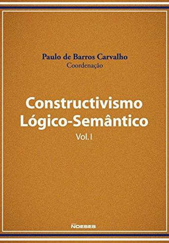 Construtivismo Lógico- Semântico Volume 1