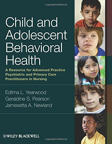 Child and Adolescent Behavioral Health: A Resource for Advanced Practice Psychiatric and Primary Care Practitioners in Nursing by Yearwood