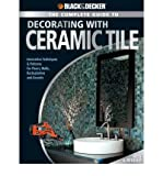 img - for Black & Decker the Complete Guide to Decorating with Ceramic Tile: Innovative Techniques and Patterns for Floors, Walls, Backslashes and Accents (Black & Decker Complete Guide To...) (Paperback) - Common book / textbook / text book