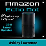 Amazon Echo Dot: Programming Guide 2017 Latest Updates | Ashley Lawrence