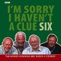 I'm Sorry I Haven't a Clue, Volume 6 Radio/TV Program by BBC Worldwide Narrated by Tim Brooke-Taylor, Barry Cryer, Willie Rushton, Graeme Garden