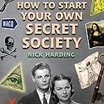 How to Start Your Own Secret Society | Nick Harding