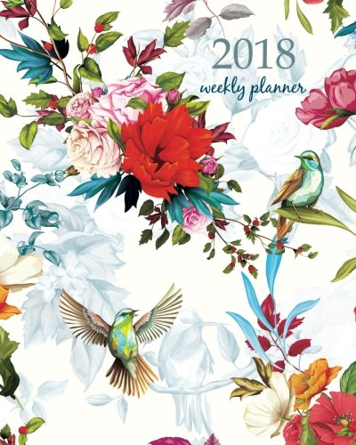 2018 Weekly Planner: Calendar Schedule Organizer Appointment Journal Notebook and Action day, poppy wild flower roses wild rose nightingale birds with ... art design (2018 Weekly Planners) (Volume 23)