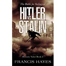 Hitler Vs. Stalin: The Battle of Stalingrad (Historic Valor Book 2)