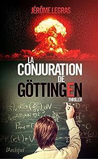 La conjuration de Göttingen par Jérôme Legras
