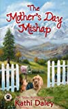 The Mother's Day Mishap (A Tess and Tilly Cozy Mystery) (Volume 3) by  Kathi Daley in stock, buy online here