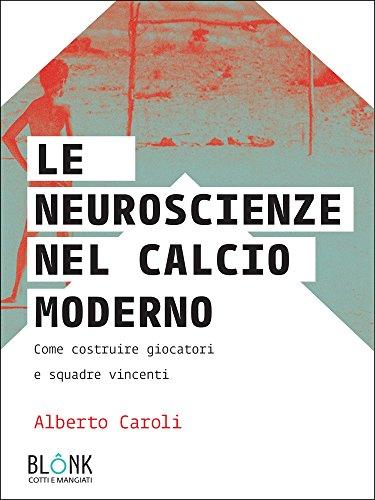 Le neuroscienze nel calcio moderno: Come costruire giocatori e squadre vincenti (Italian Edition)