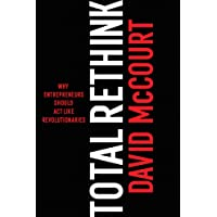 Total Rethink: Why entrepreneurs should act like revolutionaries