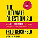 The Ultimate Question 2.0 (Revised and Expanded Edition): How Net Promoter Companies Thrive in a Customer-Driven World Audiobook by Fred Reichheld, Rob Markey Narrated by Walter Dixon