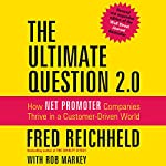 The Ultimate Question 2.0 (Revised and Expanded Edition): How Net Promoter Companies Thrive in a Customer-Driven World | Rob Markey,Fred Reichheld