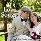 40s Love Songs - Slow Dance Music