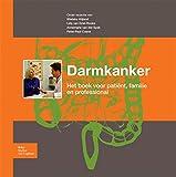Darmkanker : Het Boek Voor Patiënt, Familie en Professional, Vrijland, Wietske and van Driel-Rooks, Lidy, 9031381799