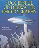 Successful Underwater Photography, Brian Skerry and Howard Hall, 0817459278