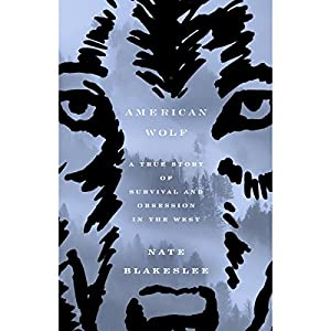 Download audiobook American Wolf: A True Story of Survival and Obsession in the West