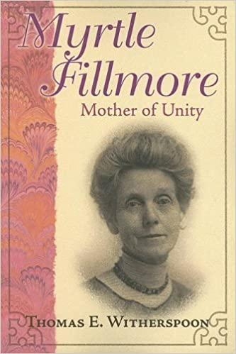 Book Myrtle Fillmore: Mother of Unity by Thomas E. Witherspoon (1977-05-01)