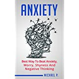 Anxiety: Best Way To Beat Anxiety, Worry, Shyness And Negative Thinking (Social Anxiety, Shyness, Depression, Worry)