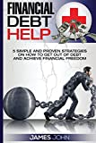 Financial debt help: 5 Simple and Proven Strategies on How to Get Out of Debt and Achieve Financial Freedom