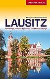 Reiseführer Lausitz: Unterwegs zwischen Spreewald und Zittauer Gebirge (Trescher-Reihe Reisen)