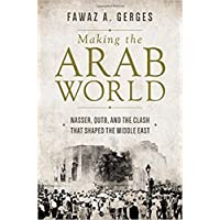 Making the Arab World: Nasser, Qutb, and the Clash That Shaped the Middle East