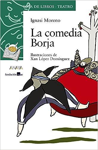 La comedia Borja Literatura Infantil 6-11 Años - Sopa De Libros Teatro: Amazon.es: Ignasi Moreno, Xan López Domínquez: Libros
