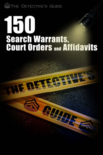 150 Search Warrants, Court Orders, and Affidavits (The Detective's Guide)