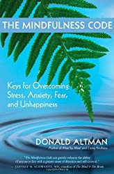 The Mindfulness Code: Keys for Ovecoming Stress, Anxiety, Fear and Unhappiness