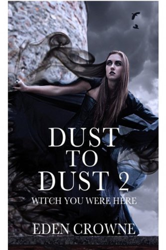 Dust To Dust 2: Witch You Were Here by [Crowne, Eden]
