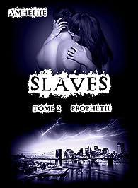 Slaves, tome 2 : Prophétie par  Amélie C. Astier