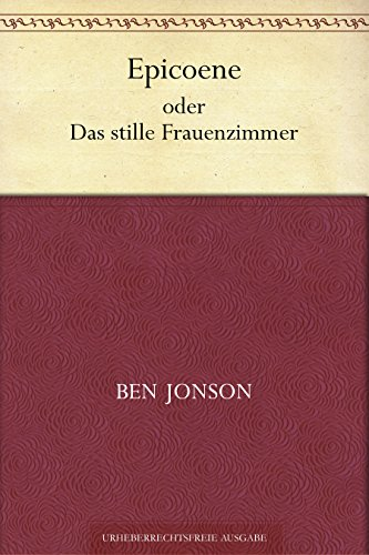 Epicoene oder Das stille Frauenzimmer (German Edition)