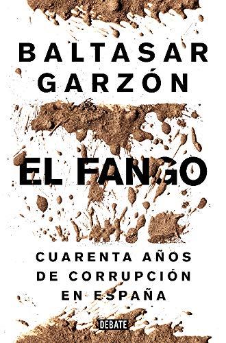 El fango: Cuarenta años de corrupción en España Política: Amazon.es: Garzón, Baltasar: Libros