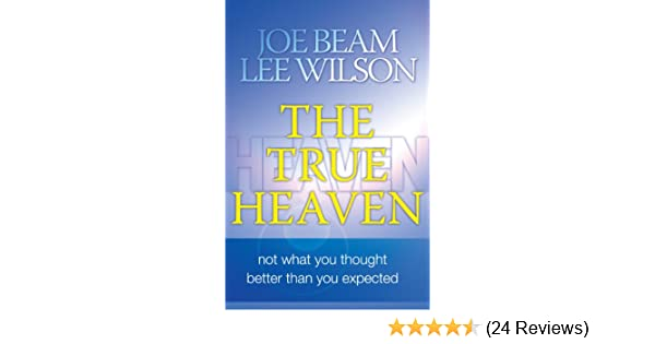 The True Heaven: Not What You Thought Better Than You Expected
