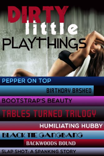 Dirty Little Playthings: Boxed Set of Eight Hardcore XXX (Coyote Rose)