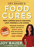 img - for Joy Bauer's Food Cures: Treat Common Health Concerns, Look Younger & Live Longer by Joy Bauer (2007-04-03) book / textbook / text book