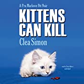 Kittens Can Kill: The Pru Marlowe Pet Noir Series, Book 5 | Clea Simon