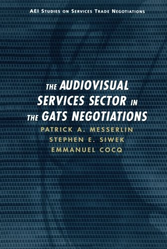 The Audiovisual Services Sector in the GATS Negotiations (AEI Studies on Services Trade Negotiations)