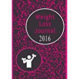 Weight Loss Journal 2016: Motivational Daily Notebook Diary For Women