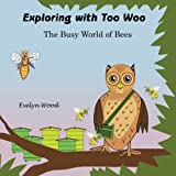 The busy world of Bees (Exploring with too woo) (Volume 2)