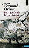 Petit guide de la préhistoire par Jacques Pernaud