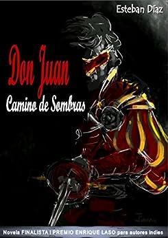 Don Juan, camino de sombras: Novela FINALISTA del I PREMIO ENRIQUE LASO para autores indies (Serie Don Juan nº 1) (Spanish Edition) by [Díaz, Esteban]