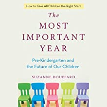 The Most Important Year: Pre-Kindergarten and the Future of Our Children Audiobook by Suzanne Bouffard Narrated by Therese Plummer
