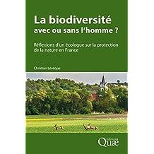 La biodiversité : avec ou sans l'homme ?: Réflexions d'un écologue sur la protection de la nature en France (Hors collection)