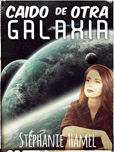 Descargar Libro CaÍdo De Otra Galaxia Stéphanie Hamel