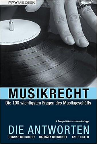 Musikrecht. Die Antworten: Die 100 wichtigsten Fragen des Musikgeschäfts